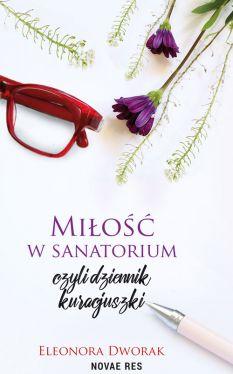 Okładka książki - Miłość w sanatorium, czyli dziennik kuracjuszki