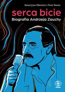 Okładka książki - Serca bicie. Biografia Andrzeja Zauchy