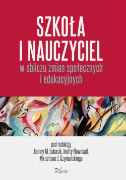 Okładka książki - Szkoła i nauczyciel w obliczu zmian społecznych i edukacyjnych