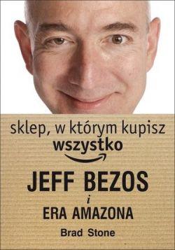 Okładka książki - Sklep, w którym kupisz wszystko: Jeff Bezos i era Amazona