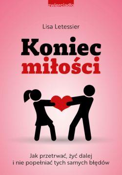 Okładka książki - Koniec miłości. Jak przetrwać, żyć dalej i nie popełniać tych samych błędów