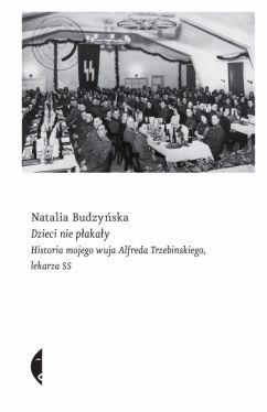 Okładka książki - Dzieci nie płakały. Historia mojego wuja Alfreda Trzebinskiego, lekarza SS