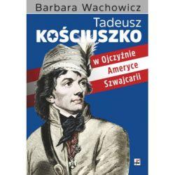 Okładka książki - Tadeusz Kościuszko w Ojczyźnie, Ameryce i Szwajcarii