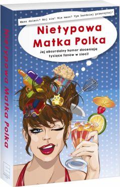 Okładka książki - Nietypowa Matka Polka, czyli życie nie pieści. Jej absurdalny humor doceniają tysiące fanów w sieci