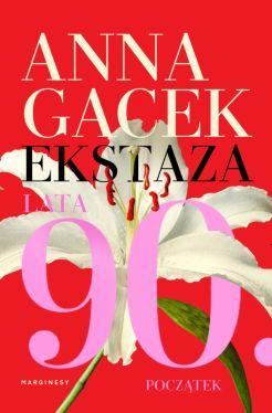 Okładka książki - Ekstaza. Lata 90. Początek