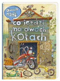 Okładka książki - Opowiem ci, mamo, co jeździ na dwóch kołach