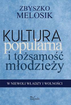 Okładka książki - Kultura popularna i tożsamość młodzieży. W niewoli władzy i wolności