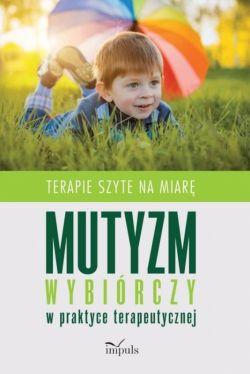 Okładka książki - Mutyzm wybiórczy w praktyce terapeutycznej. Terapie szyte na miarę