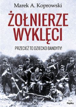Okładka książki - Żołnierze Wyklęci. Przecież to dziecko bandyty!