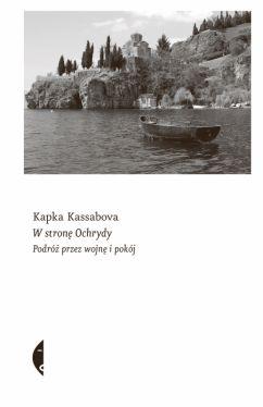 Okładka książki - W stronę Ochrydy. Podróż przez wojnę i pokój