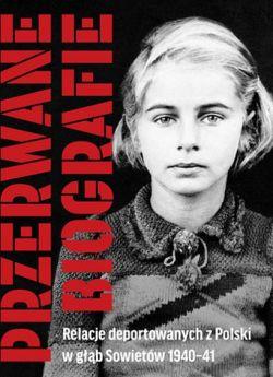 Okładka książki - Przerwane biografie. Relacje deportowanych z Polski w głąb Sowietów 1940–41