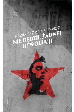 Okładka książki - Nie będzie żadnej rewolucji