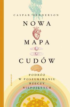 Okładka książki - Nowa mapa cudów. Podróż w poszukiwaniu rzeczy niepojętych