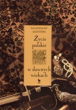 Okładka książki - Życie polskie w dawnych wiekach