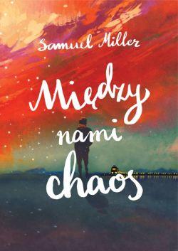 Okładka książki - Między nami chaos