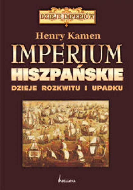 Okładka książki - Imperium Hiszpańskie. Dzieje Rozkwitu i Upadku