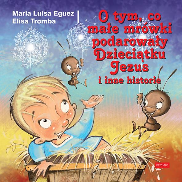 Okładka książki - O tym, co małe mrówki podarowały Dzieciątku Jezus i inne historie