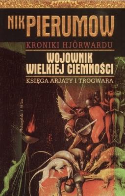 Okładka książki - Kroniki Hjorwardu. Tom 1. Wojownik Wielkiej Ciemności. Księga Arjaty i Trogwara