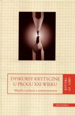 Okładka książki - Dyskursy krytyczne u progu XXI wieku. Między rynkiem a uniwersytetem