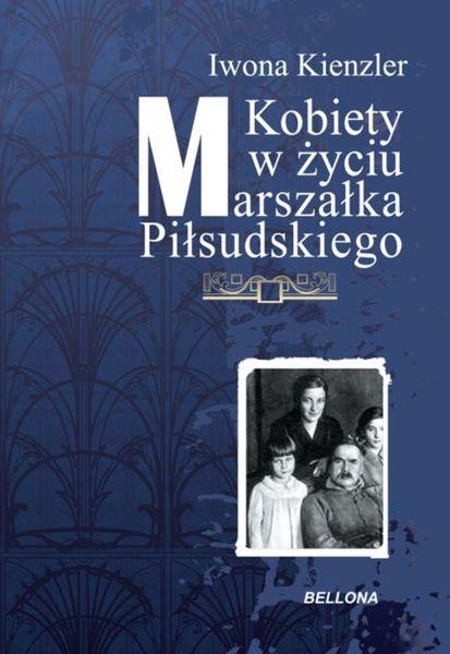 Okładka książki - Kobiety w życiu Marszałka Piłsudskiego