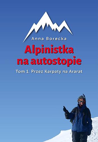 Okładka książki - Alpinistka na autostopie Tom 1. Przez Karpaty na Ararat