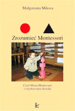 Okładka - Zrozumieć Montessori. Czyli Maria Montessori o wychowaniu dziecka