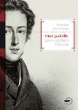 Okładka książki - Cień jaskółki. Esej o myślach Chopina
