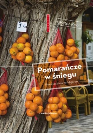 Ok�adka - Pomara�cze w �niegu. Pierwsza zima na Majorce
