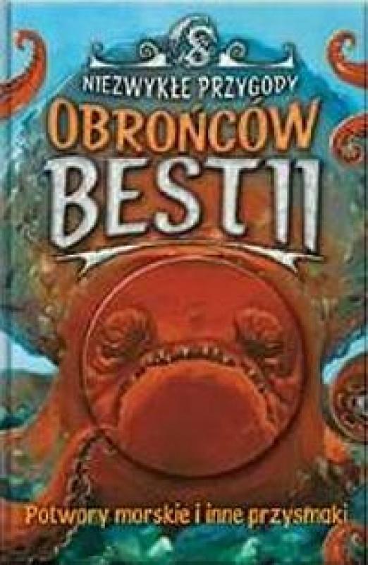 Okładka książki - Niezwykłe przygody Obrońców Bestii. Potwory morskie i inne przysmaki