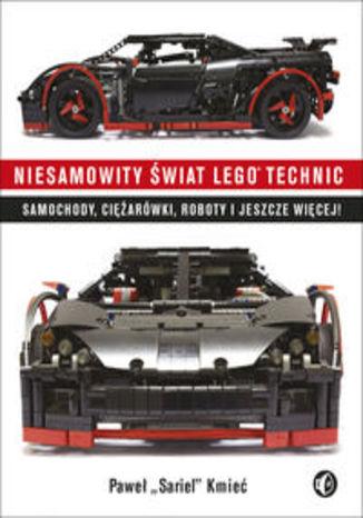 Ok�adka - Niesamowity �wiat Lego Technic. Samochody, ci�ar�wki, roboty i jeszcze wi�cej!