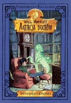Okładka książki - Will Moogley. Agencja duchów. Tom 2. Wstrząsająca rodzinka