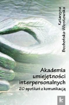 Ok�adka - Akademia umiej�tno�ci interpersonalnych. 20 spotka� z komunikacj�