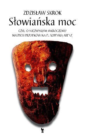 Okładka książki - Słowiańska moc, czyli o niezwykłym wkroczeniu naszych przodków na europejską arenę
