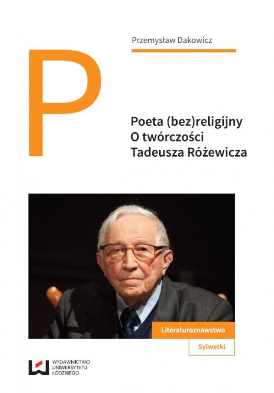 Poeta (bez)religijny. O tw�rczo�ci Tadeusza R�ewicza