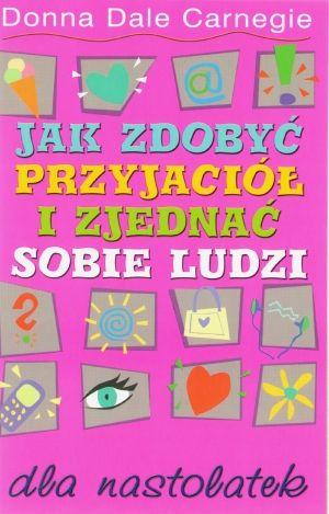 Okładka książki - Jak zdobyć przyjaciół i zjednać sobie ludzi dla nastolatek