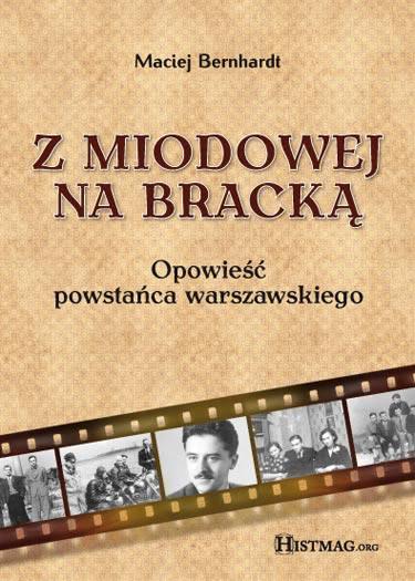 Ok�adka - Z Miodowej na Brack�. Opowie�� powsta�ca warszawskiego
