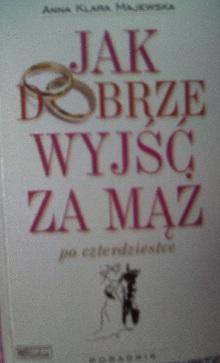 Okładka książki - Jak dobrze wyjść za mąż po czterdziestce