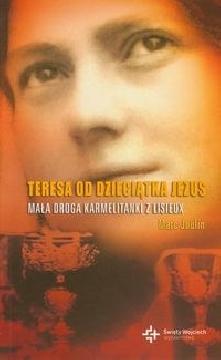 Ok�adka - Teresa od Dzieci�tka Jezus. Ma�a droga karmelitanki z Lisieux