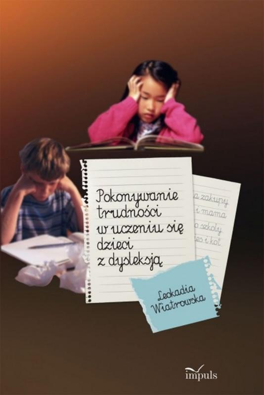 Okładka książki - Pokonywanie trudności w uczeniu się dzieci z dysleksją
