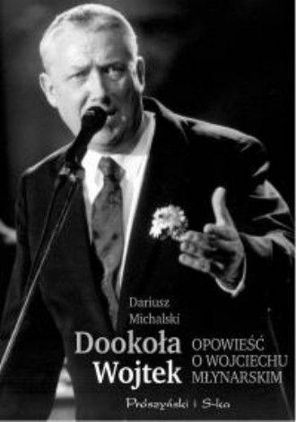 Okładka książki - Dookoła Wojtek. Opowieść o Wojciechu Młynarskim