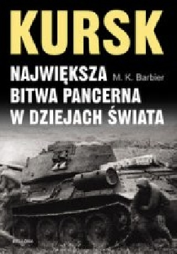 Okładka książki - Kursk. Największa bitwa pancerna w dziejach świata