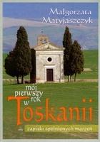 Ok�adka - M�j pierwszy rok w Toskanii. Zapiski spe�nionych marze�