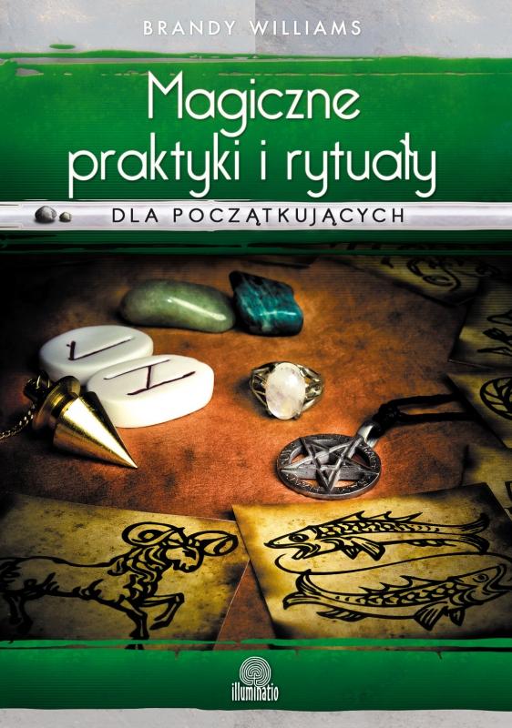 Okładka książki - Magiczne praktyki i rytuały dla początkujących. Wprowadzenie do magii praktycznej