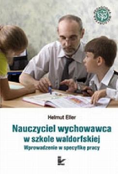 Ok�adka - Nauczyciel wychowawca w szkole waldorfskiej. Wprowadzenie w specyfik� pracy