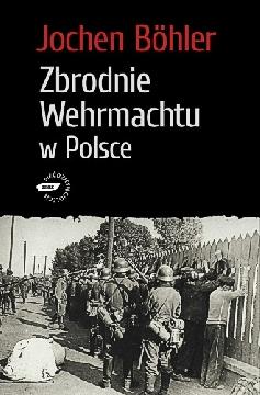 Okładka - Zbrodnie Wehrmachtu w Polsce