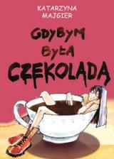 Okładka książki - Gdybym była czekoladą