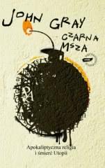 Ok�adka - Czarna msza: apokaliptyczna religia i �mier� utopii