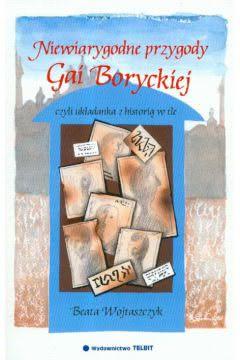 Okładka książki - Niewiarygodne przygody Gai Boryckiej czyli układanka z historią w tle