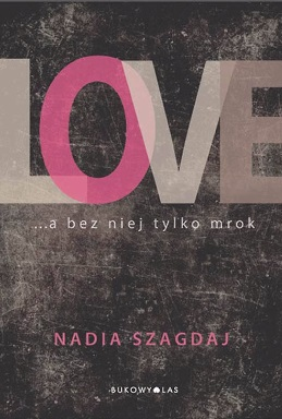 Okładka książki - Love... a bez niej tylko mrok