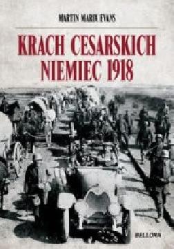 Ok�adka - Krach cesarskich Niemiec. Prze�omowy rok 1918 w dziejach Europy